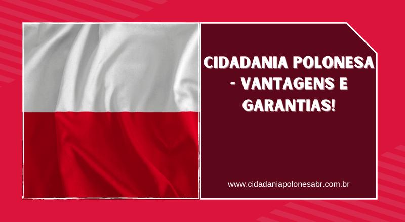 Cidadania Polonesa – Vantagens e Garantias!